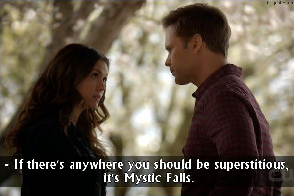 TV Quotes: The Vampire Diaries - Quote - You should be superstitious, it's Mystic Falls