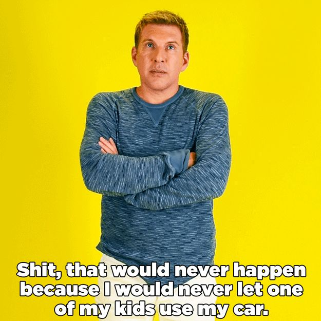 One of your kids borrows your car and brings it back dirty.   Todd Chrisley Reacts To 14 Situations All Dads Have Been In