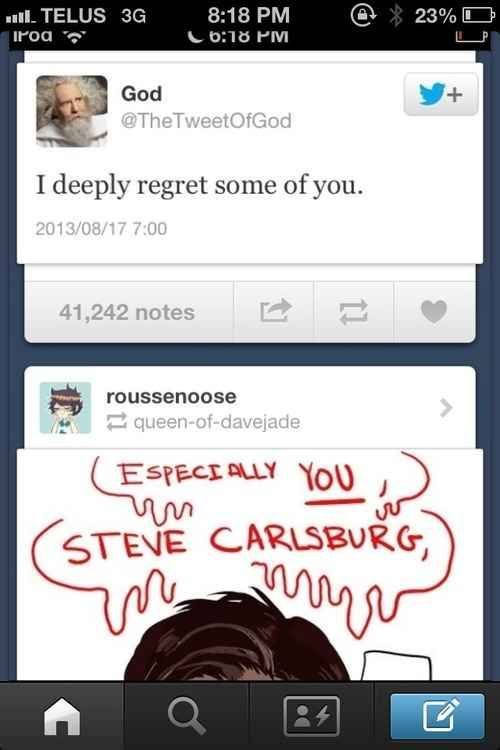 25 Moments Of Tumblr Serendipity. Love the text from God. I regret some of you... Especially you, Steve Carlsburg!