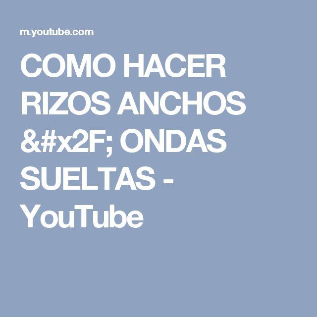 COMO HACER RIZOS ANCHOS / ONDAS SUELTAS - YouTube