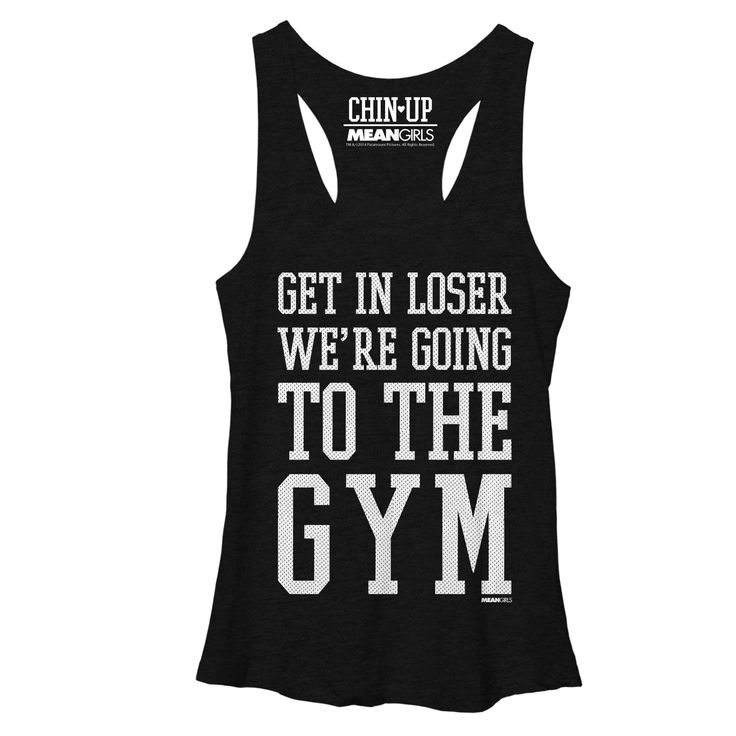 CHIN UP and Mean Girls Collab. Women's - Get in Loser We're Going to the Gym Shirt Racerback Tank #meangirls
