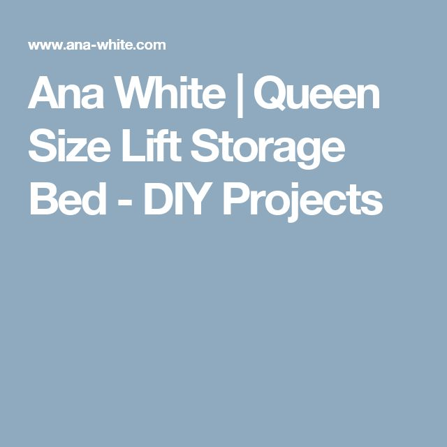 Ana White | Queen Size Lift Storage Bed - DIY Projects