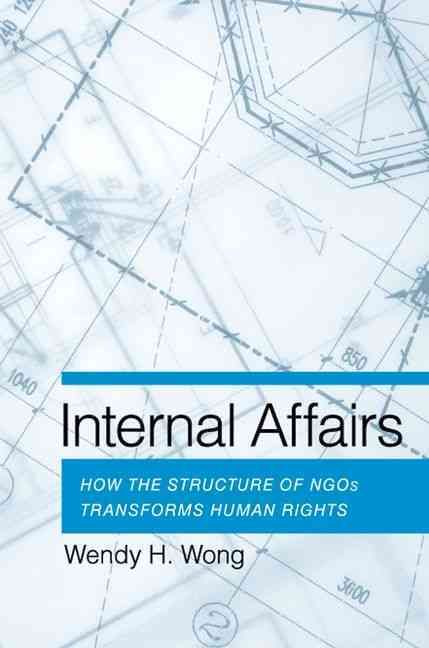 Internal Affairs: How the Structure of NGOs Transforms Human Rights