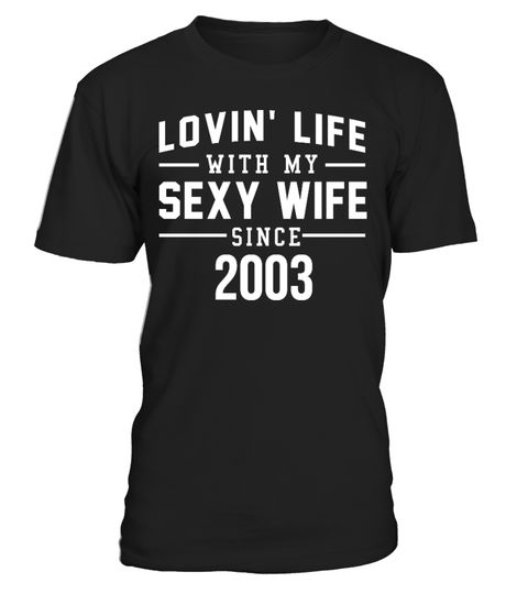 "# Lovin' Life With My Sexy Wife .  LOVIN' LIFE WITH MY SEXY WIFE SINCE...Enter the year or date of your marriage in the textbox and click OK.Then cllick the green ""Buy It Now"" button to pick your size, you can then click add product to pick the style and size of the shirt for your partner.Printed & Shipped In The USAGuaranteed safe checkout: PAYPAL 