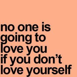 No one is going to love you if you don't love yourselfThoughts, Remember This, Life Lessons, Truths, Life Mottos, Living, Love Quotes, Inspiration Quotes, True Stories