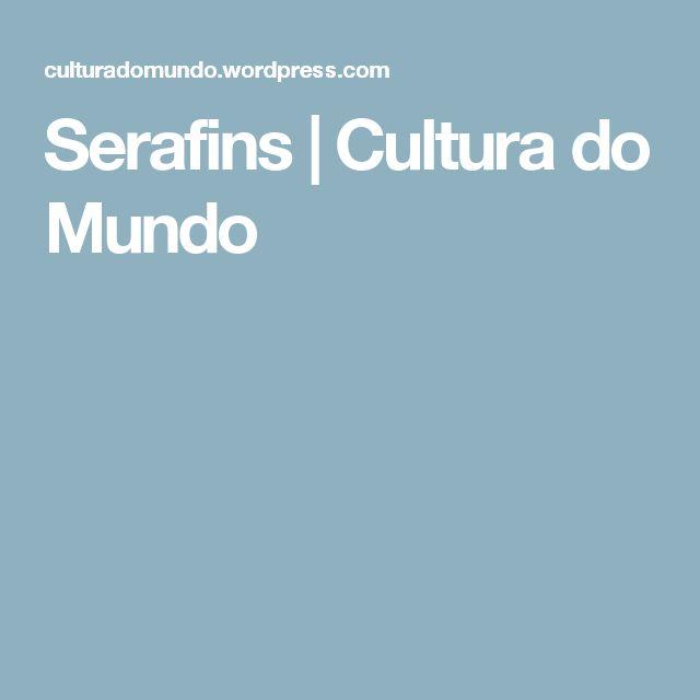 Serafins | Cultura do Mundo