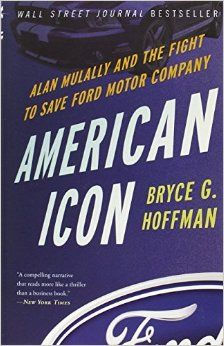 May 9. American Icon: Alan Mulally and the Fight to Save Ford Motor Company by Bryce Hoffman. This is one of the best stories of leadership I have ever read. I could not put it down. WOW...