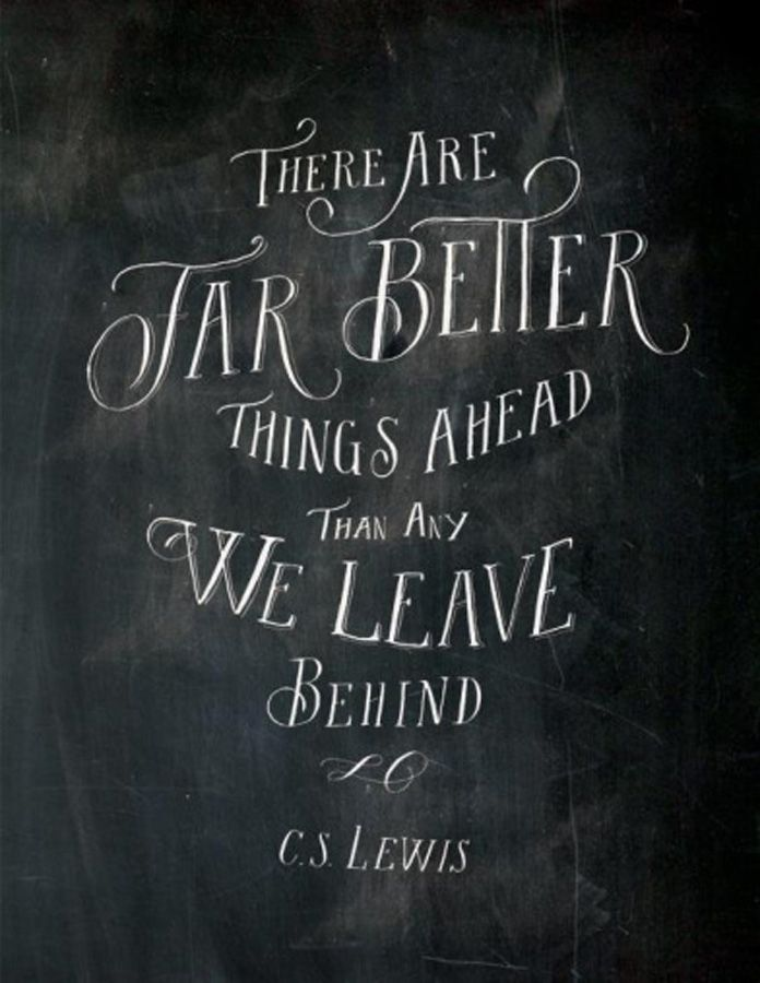 "Inspiring quote: ""There are far, far better things ahead than any we leave behind."""