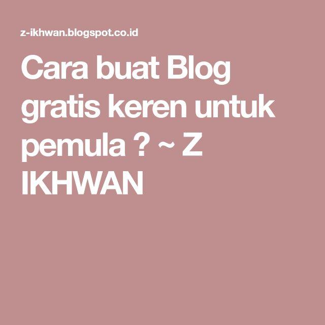 Cara buat Blog gratis keren untuk pemula ? ~ Z IKHWAN