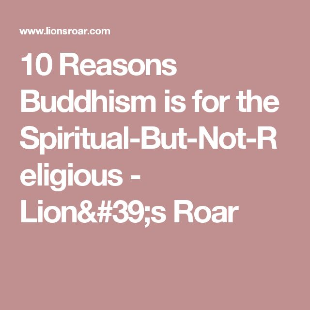 10 Reasons Buddhism is for the Spiritual-But-Not-Religious - Lion's Roar