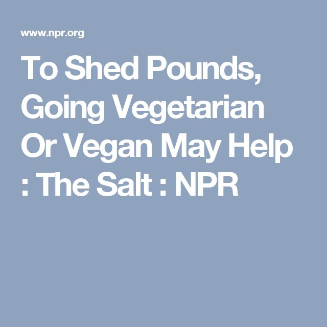 To Shed Pounds, Going Vegetarian Or Vegan May Help : The Salt : NPR