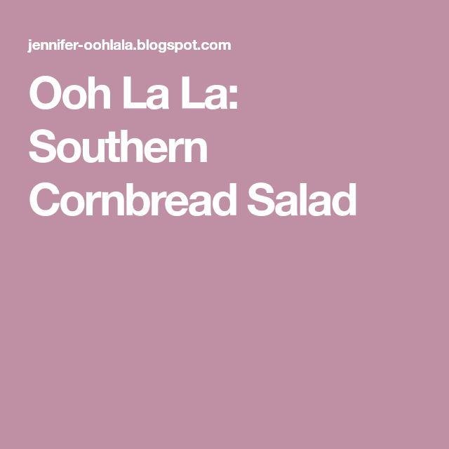 Ooh La La: Southern Cornbread Salad