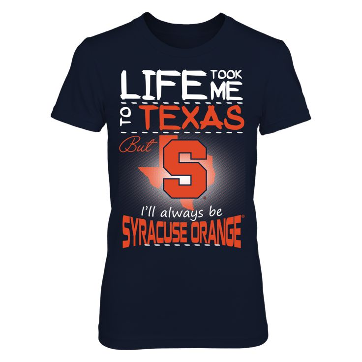 Syracuse Orange - Life Took Me To Texas T-Shirt, Click the GREEN BUTTON, select your size and style.  The Syracuse Orange Collection, OFFICIAL MERCHANDISE  Available Products:          District Women's Premium T-Shirt - $29.95 District Men's Premium T-Shirt - $27.95 Gildan Unisex T-Shirt - $25.95 Gildan Women's T-Shirt - $27.95 Gildan Unisex Pullover Hoodie - $49.95 Next Level Women's Premium Racerback Tank - $29.95 Gildan Long-Sleeve T-Shirt - $33.95 Gildan Fleece Crew - $39.95 Gildan Youth…