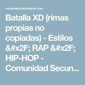 Batalla XD (rimas propias no copiadas) - Estilos / RAP / HIP-HOP - Comunidad Secundarios