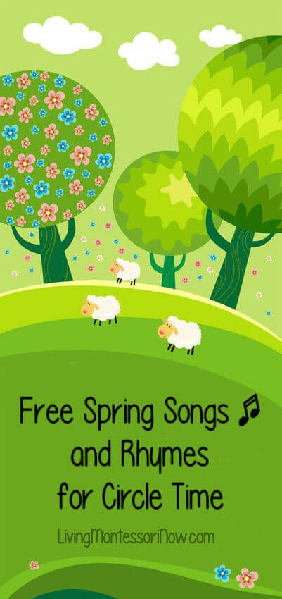 Free Spring Songs and Rhymes for Circle Time http://livingmontessorinow.com/2015/03/12/free-spring-songs-and-rhymes-for-circle-time/