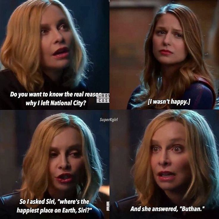 """""""I wasn't happy. I asked Siri, 'where's the happiest place on Earth, Siri?' And she answered, 'Buthan'"""" - Cat and Kara #Supergirl (by SuperKgirl)"""