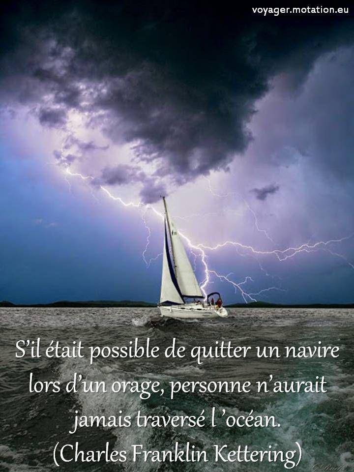S'il était possible de quitter un navire, lors d'un orage, personne n'aurait jamais traversé l'océan. Charles Franklin Kettering