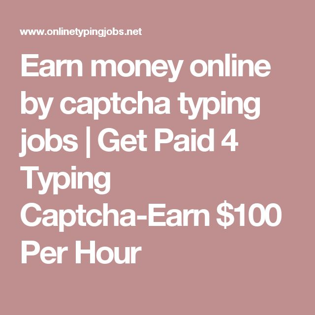 Earn money online by captcha typing jobs   Get Paid 4 Typing Captcha-Earn $100 Per Hour