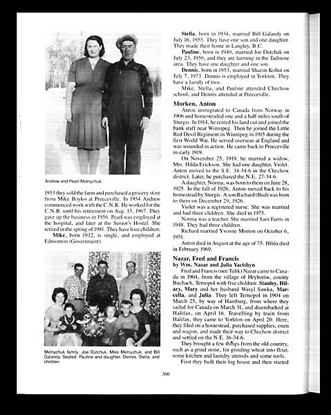 Andrew and Pearl Melnychuk. 1953 they sold the farm and purchased a grocery store from Mike Boyko at Preeceville. In 1954 Andrew commenced work with the C.N.R. He worked for the C.N.R. until his retirement on Aug. 13, 1967. They gave up the business in 1956. Pearl was employed at the hospital, and later at the Senior's Hostel. She retired in the spring of 1981. They have four children; Mike, born 1932, is single, and employed at Edmonton (Government). Melnychuk family: Joe Dutchuk, Mike…