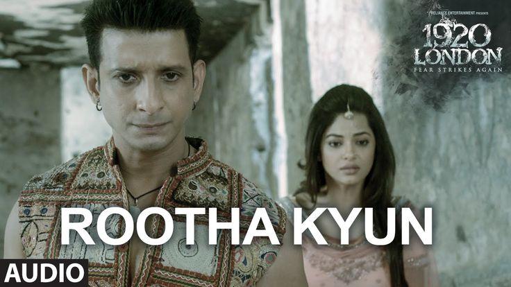 Rootha Kyun Full Song | 1920 LONDON | Sharman Joshi, Meera Chopra | Shaarib, Toshi | Mohit Chauhan - YouTube