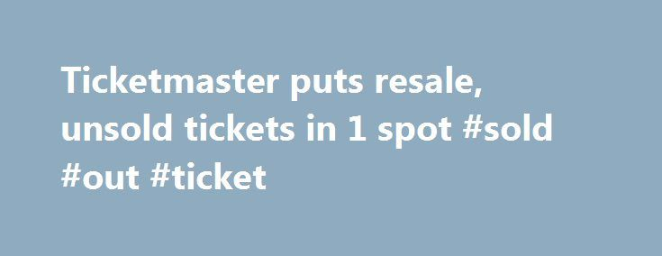 Ticketmaster puts resale, unsold tickets in 1 spot #sold #out #ticket http://tickets.remmont.com/ticketmaster-puts-resale-unsold-tickets-in-1-spot-sold-out-ticket/  YahooNews Ticketmaster puts resale, unsold tickets in 1 spot CAPTION CORRECTION CHANGES TICKETMASTER PLUS TO TM+ This Friday, Sept. 6, 2013 screen shot taken from a Ticketmaster website shows a (...Read More)