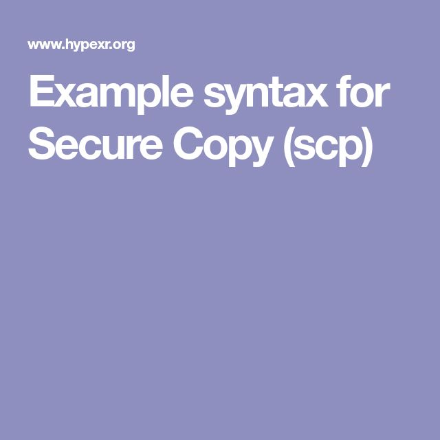 Example syntax for Secure Copy (scp)
