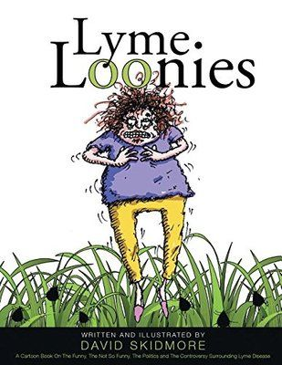"""Life is either a comedy or tragedy. """"Lyme Loonies"""" is a little bit of both. In the first cartoon book about Lyme disease, creator David Skidmore captures and illuminates the struggles faced by..."""
