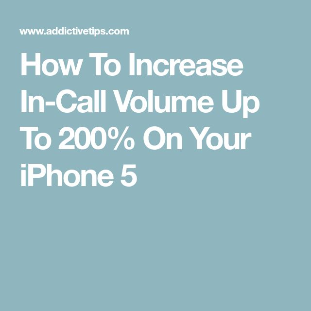 How To Increase In-Call Volume Up To 200% On Your iPhone 5