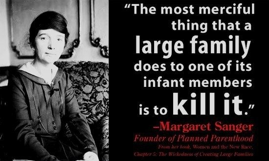 Margaret Sanger - Founder of Planned Parenthood - one of the most evil people I've ever read about.