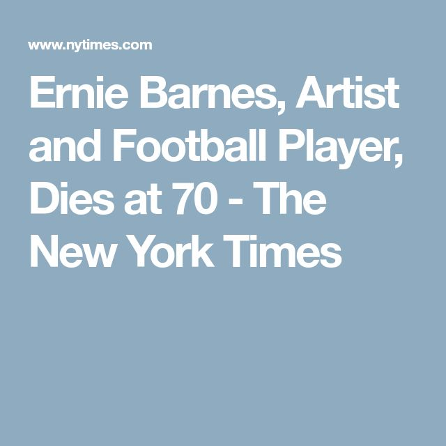 Ernie Barnes, Artist and Football Player, Dies at 70 - The New York Times