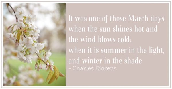 Spring Quotes it was one of those march days when the sun shines hot and the wind blows cold