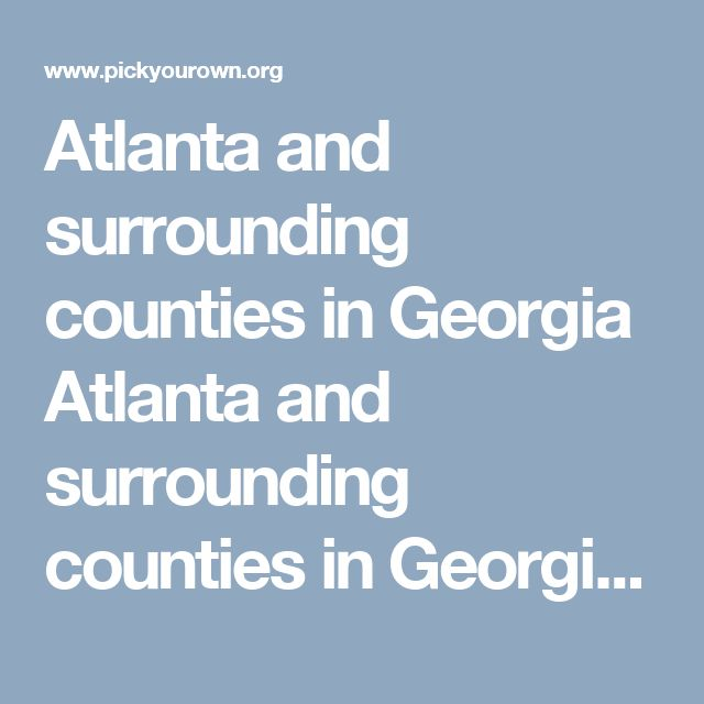 Atlanta and surrounding counties in Georgia Atlanta and surrounding counties in Georgia U-Pick farms: Find a pick your own farm near you in Atlanta and surrounding counties in Georgia for fruit, vegetables, pumpkins, organic foods,local produce and more!