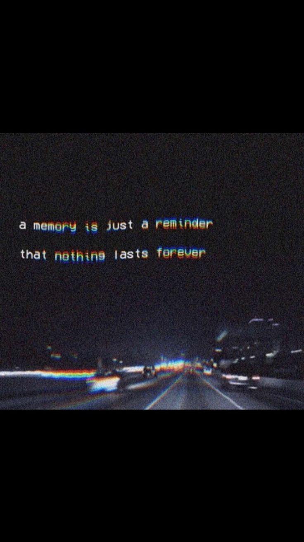uma memória é apenas um lembrete de que nada dura para sempre, #apenas #lembr