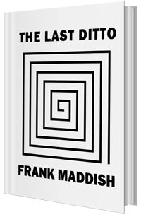 The Last Ditto by Frank Maddish available at Amazon. This book blew my mind!