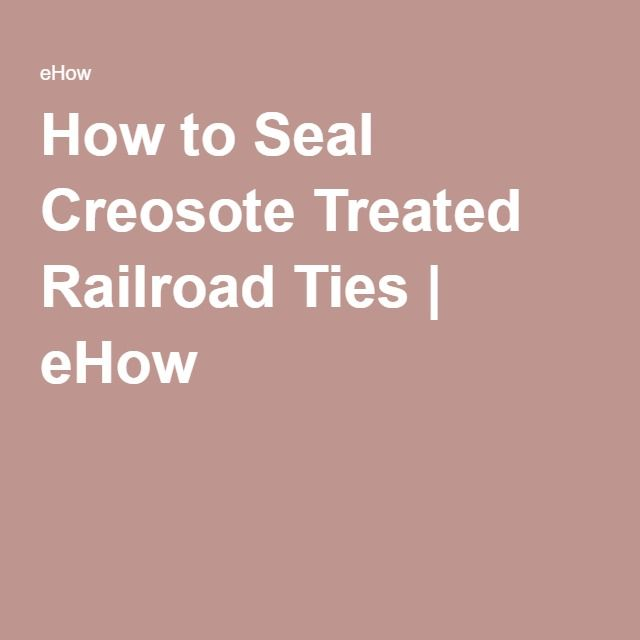 How To Seal Creosote Treated Railroad Ties Flower Garden Hill Pinterest Tie And Sewing