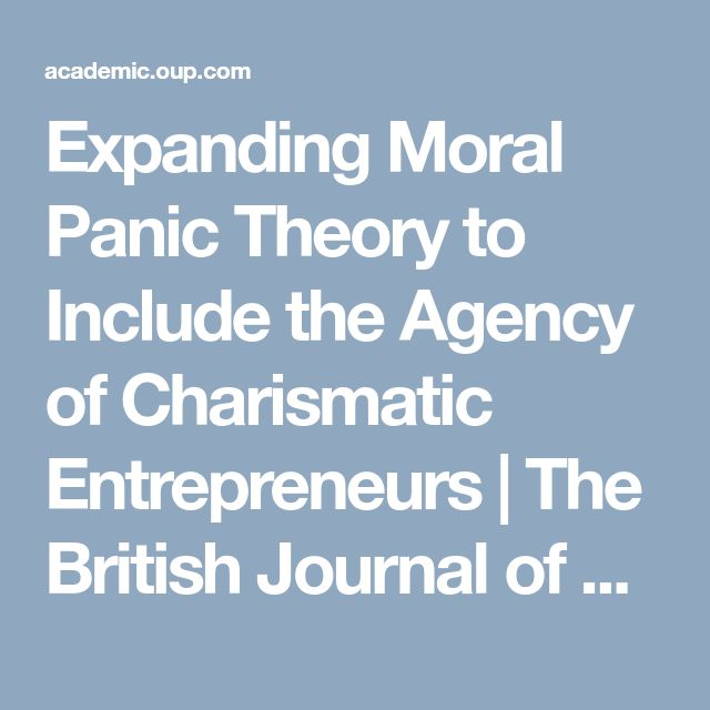 Expanding Moral Panic Theory to Include the Agency of Charismatic Entrepreneurs | The British Journal of Criminology | Oxford Academic