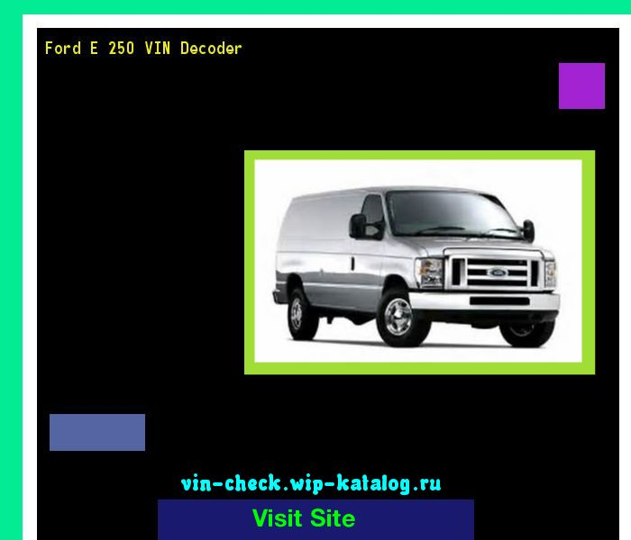 Ford E 250 VIN Decoder - Lookup Ford E 250 VIN number. 133752 - Ford. Search Ford E 250 history, price and car loans.