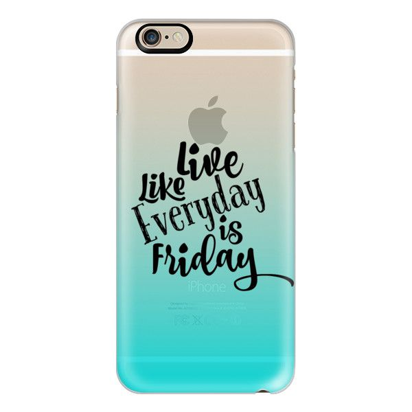 iPhone 6 Plus/6/5/5s/5c Case - LIVE LIKE EVERYDAY IS FRIDAY - AQUA... ($40) ❤ liked on Polyvore featuring accessories, tech accessories, phone cases, electronics, iphone case, text, apple iphone cases, iphone cover case, transparent iphone case and slim iphone case