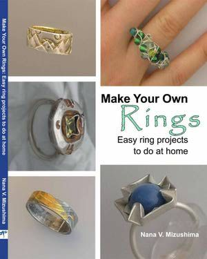 Make Your Own Rings: Easy Ring Project to Do at Home by Nana V. Mizushima - Nana V. Mizushima
