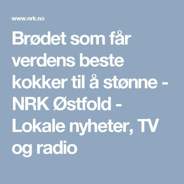 Brødet som får verdens beste kokker til å stønne - NRK Østfold - Lokale nyheter, TV og radio