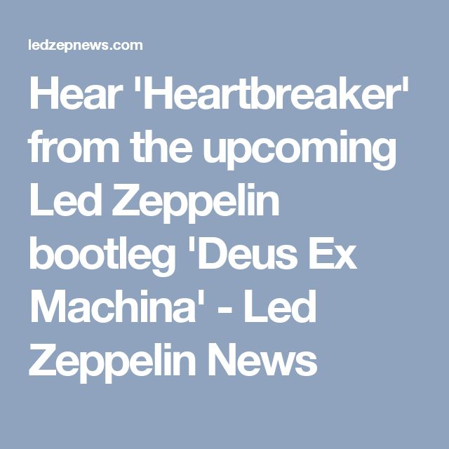 Hear 'Heartbreaker' from the upcoming Led Zeppelin bootleg 'Deus Ex Machina' - Led Zeppelin News