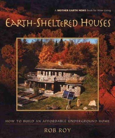 Earth-Sheltered Houses: How to Build an Affordable Underground Home                                                                                                                                                                                 More