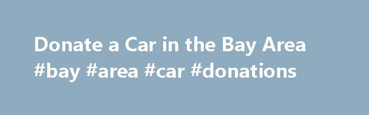 Donate a Car in the Bay Area #bay #area #car #donations http://tanzania.remmont.com/donate-a-car-in-the-bay-area-bay-area-car-donations/  # Donate a Car in the East Bay Donate a vehicle to Cars for Homes – Habitat for Humanity East Bay/Silicon Valley's car donation program – to help support local families. Your car donation is one more way that you can support our work in Oakland, Bay Point, Richmond, Walnut Creek, San Jose, Silicon Valley and across the East Bay of the San Francisco Bay…
