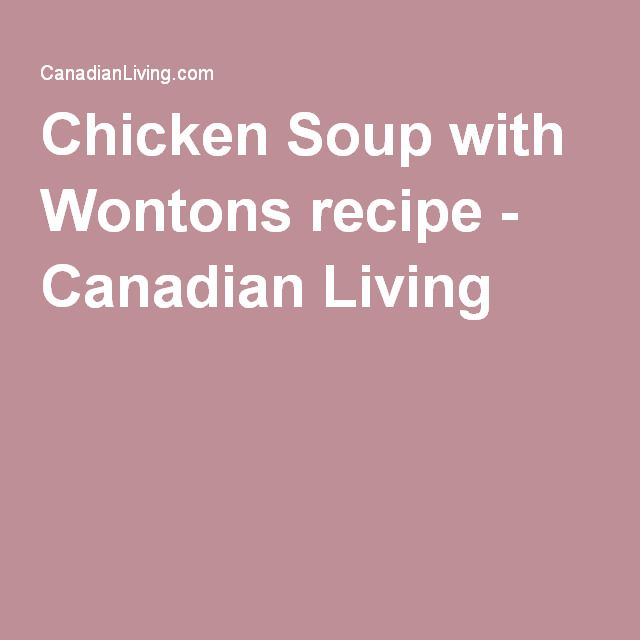 Chicken Soup with Wontons recipe - Canadian Living