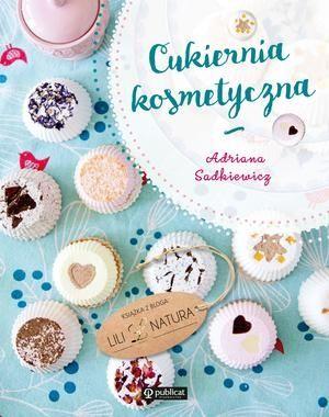 Cukiernia kosmetyczna / Sweet Cosmetic Bakery / recipes / my book :)