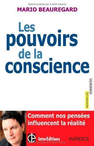 Les pouvoirs de la conscience - Comment nos pensées influencent la réalité de Mario Beauregard, http://www.amazon.fr/dp/2729612793/ref=cm_sw_r_pi_dp_f8R4sb0EDVZ02