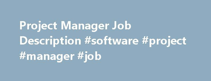 Project Manager Job Description #software #project #manager #job http://pharmacy.nef2.com/project-manager-job-description-software-project-manager-job/  # Project Manager Job Description Table of Contents Note: This is NOT a job posting. This is just a sample job description. If you use it, please attribute this site. This is a real-world description for a project manager. The description itself is several years old, but 95% of it is still appropriate for today. PROJECT/PRACTICE RELATED…