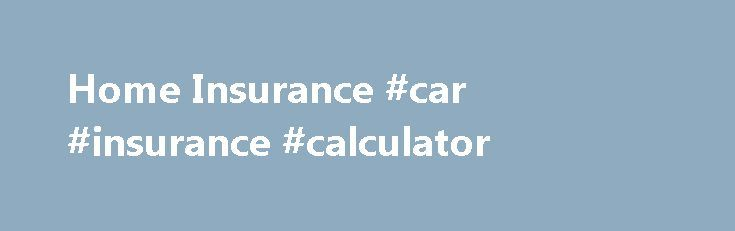 Home Insurance #car #insurance #calculator http://insurance.remmont.com/home-insurance-car-insurance-calculator/  #home contents insurance # And don't forget the things that make it a home Think about what's in your house – your appliances, your whitegoods, your furniture and all your clothes. And don't forget those personal effects that really make your house a home. Could you afford to replace them if they were stolen or […]The post Home Insurance #car #insurance #calculator appeared first…