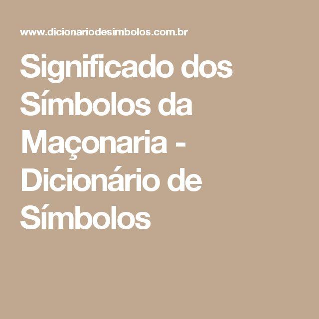 Significado dos Símbolos da Maçonaria - Dicionário de Símbolos