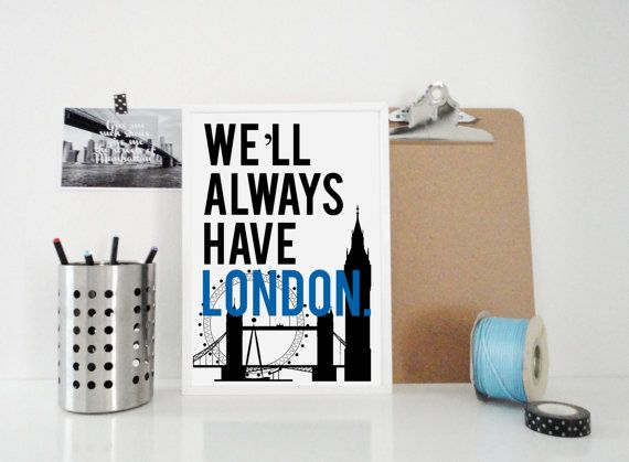 We'll Always Have London Art Travel Print - Typography Poster, England Britain United Kingdom - Big Ben London Eye London Bridge